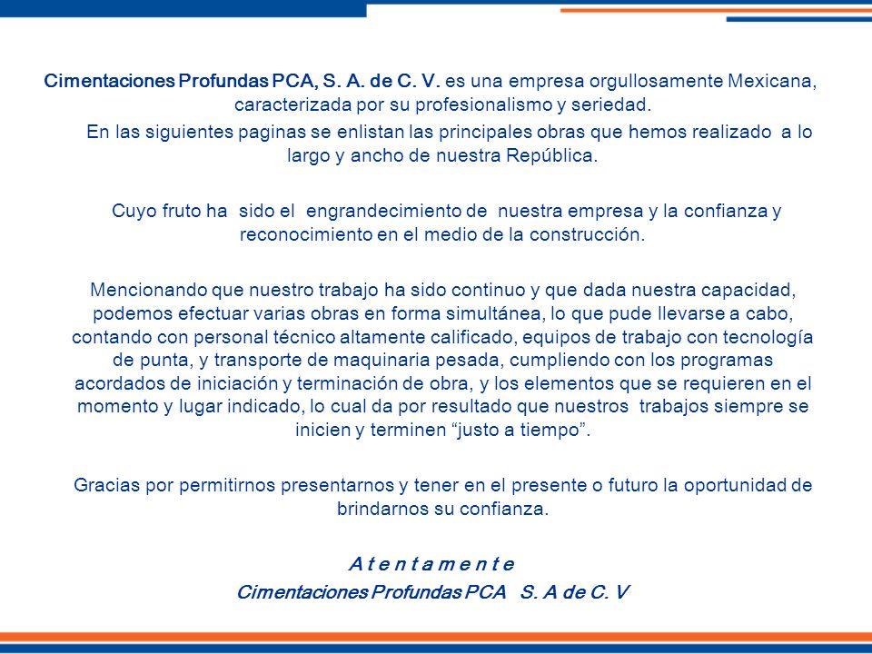 Cimentaciones Profundas PCA, S. A. de C. V. es una empresa orgullosamente Mexicana, caracterizada por su profesionalismo y seriedad. En las siguientes