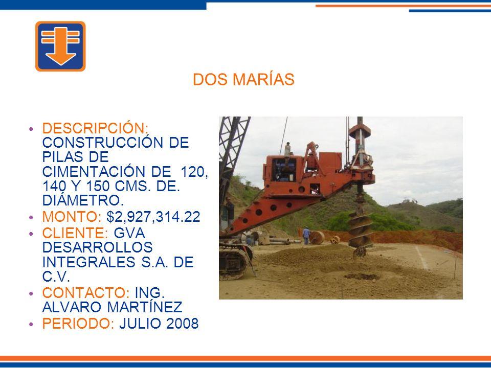 DESCRIPCIÓN: CONSTRUCCIÓN DE PILAS DE CIMENTACIÓN DE 120, 140 Y 150 CMS. DE. DIÁMETRO. MONTO: $2,927,314.22 CLIENTE: GVA DESARROLLOS INTEGRALES S.A. D