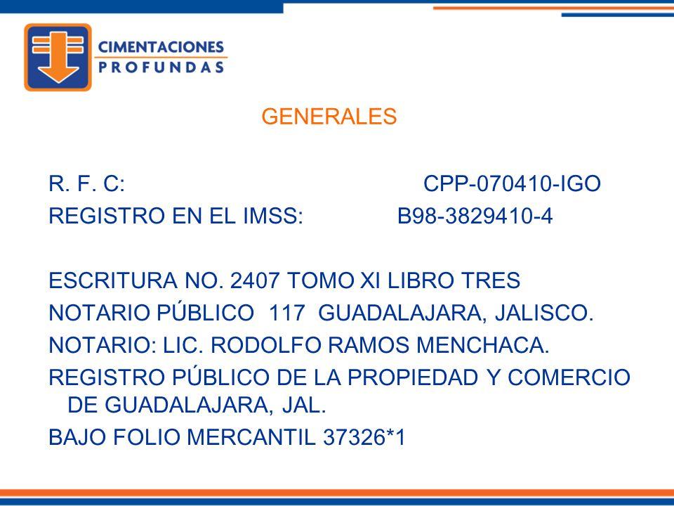 R. F. C: CPP-070410-IGO REGISTRO EN EL IMSS: B98-3829410-4 ESCRITURA NO. 2407 TOMO XI LIBRO TRES NOTARIO PÚBLICO 117 GUADALAJARA, JALISCO. NOTARIO: LI
