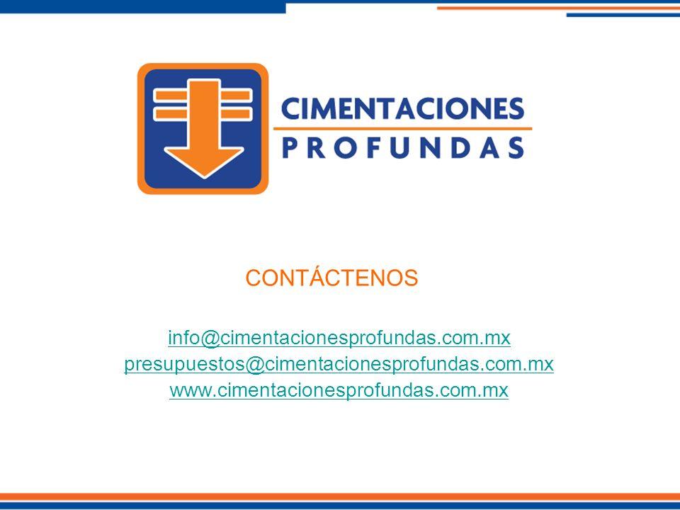 CONTÁCTENOS info@cimentacionesprofundas.com.mx presupuestos@cimentacionesprofundas.com.mx www.cimentacionesprofundas.com.mx