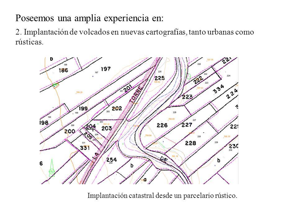 Poseemos una amplia experiencia en: 2. Implantación de volcados en nuevas cartografías, tanto urbanas como rústicas. Implantación catastral desde un p
