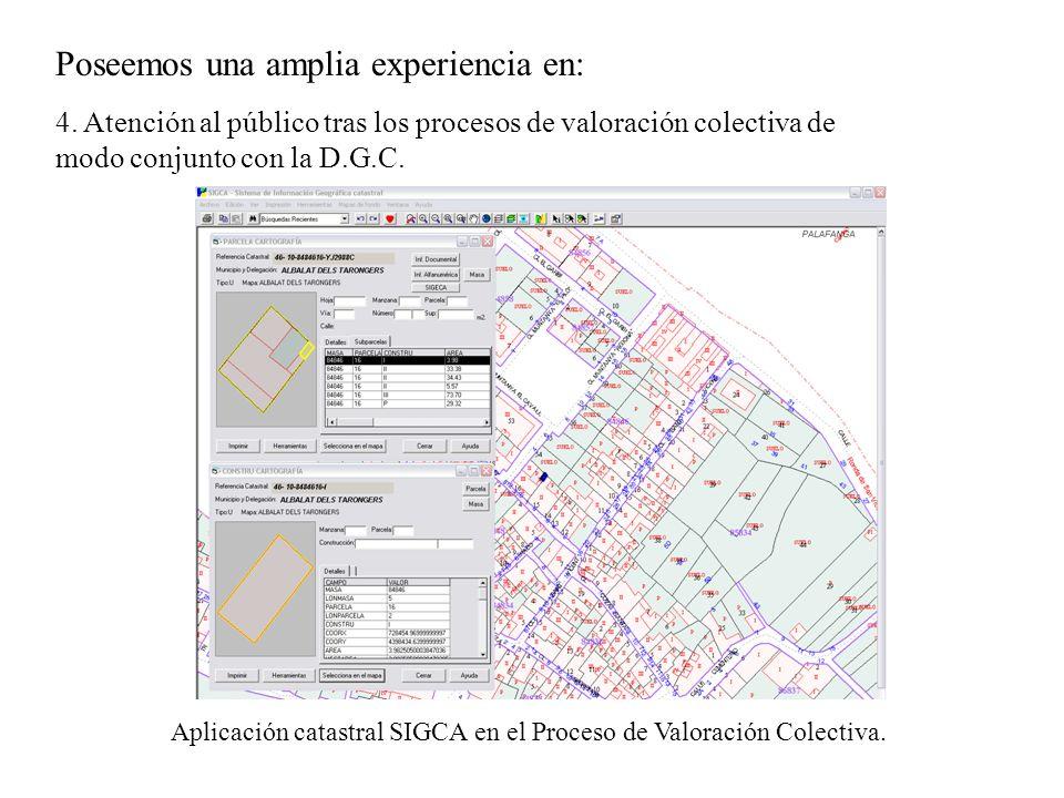 Poseemos una amplia experiencia en: 4. Atención al público tras los procesos de valoración colectiva de modo conjunto con la D.G.C. Aplicación catastr