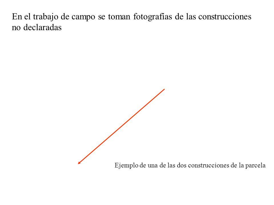 En el trabajo de campo se toman fotografías de las construcciones no declaradas Ejemplo de una de las dos construcciones de la parcela
