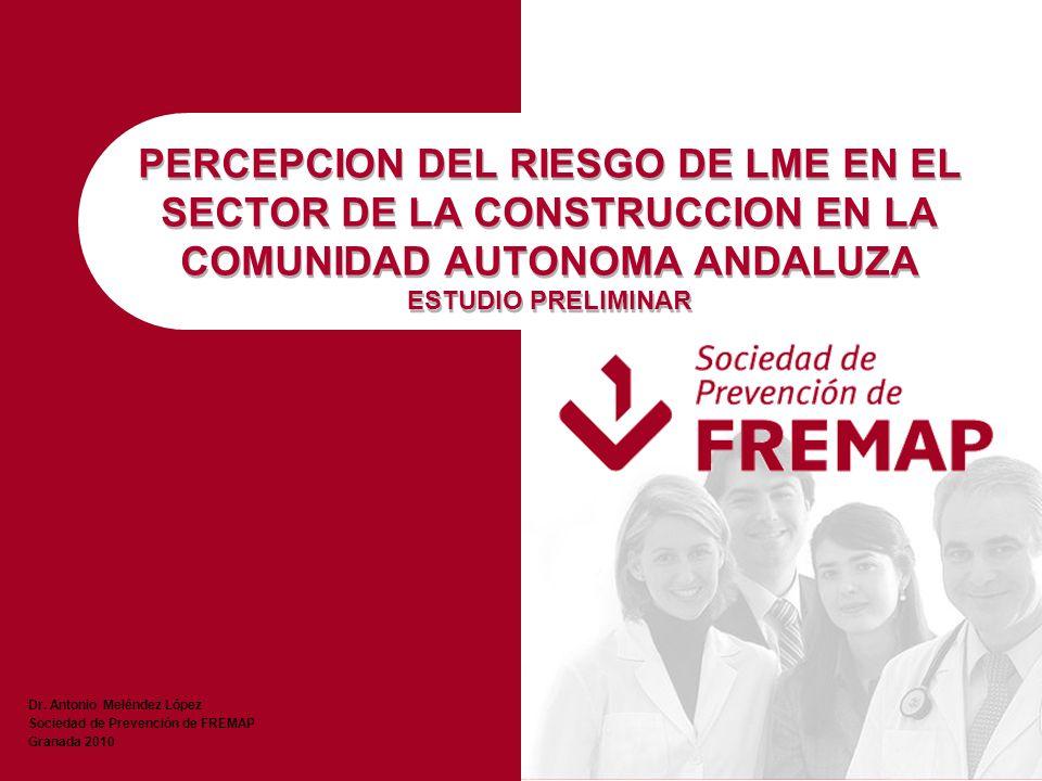 Dr. Antonio Meléndez López Sociedad de Prevención de FREMAP Granada 2010 PERCEPCION DEL RIESGO DE LME EN EL SECTOR DE LA CONSTRUCCION EN LA COMUNIDAD