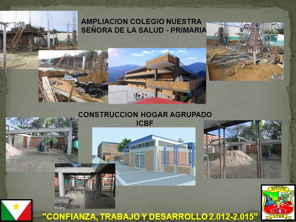 CONFIANZA, TRABAJO Y DESARROLLO 2.012-2.015 AMPLIACION COLEGIO NUESTRA SEÑORA DE LA SALUD - PRIMARIA CONSTRUCCION HOGAR AGRUPADO ICBF