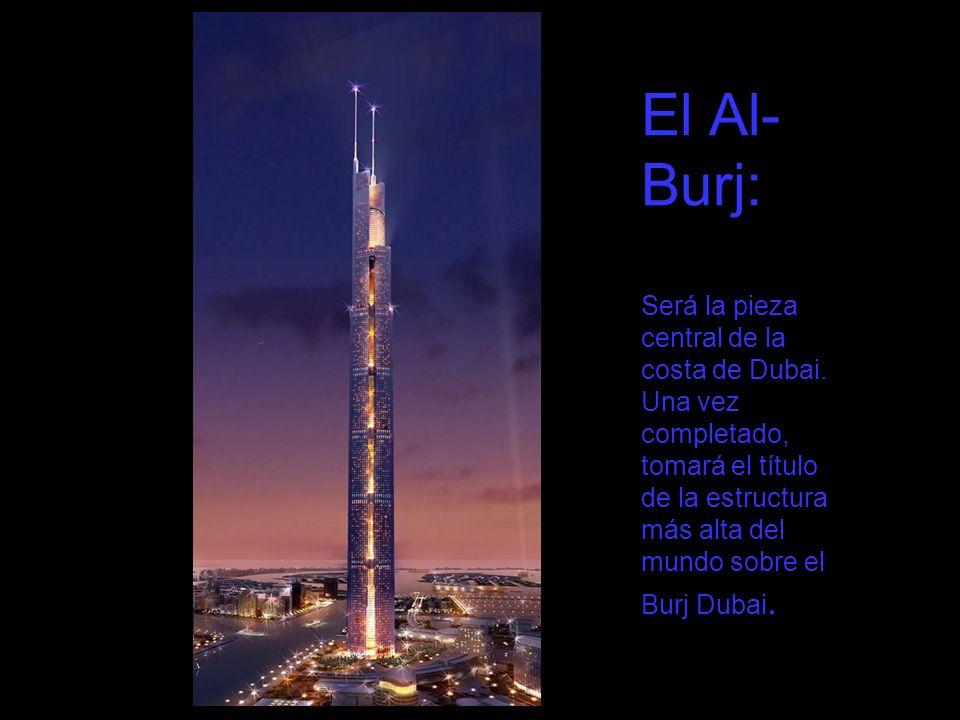 El Al- Burj: Será la pieza central de la costa de Dubai. Una vez completado, tomará el título de la estructura más alta del mundo sobre el Burj Dubai.