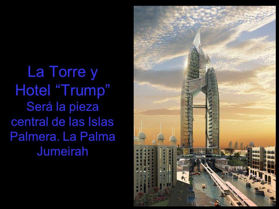 La Torre y Hotel Trump Será la pieza central de las Islas Palmera. La Palma Jumeirah