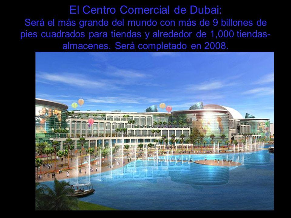 El Centro Comercial de Dubai: Será el más grande del mundo con más de 9 billones de pies cuadrados para tiendas y alrededor de 1,000 tiendas- almacene