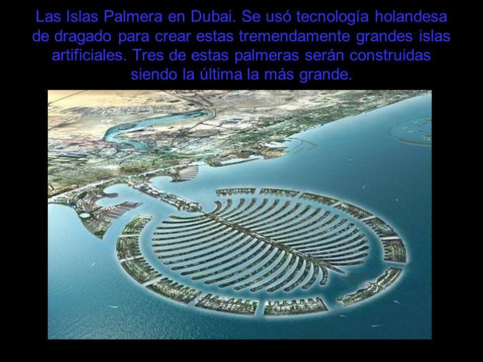Las Islas Palmera en Dubai. Se usó tecnología holandesa de dragado para crear estas tremendamente grandes islas artificiales. Tres de estas palmeras s