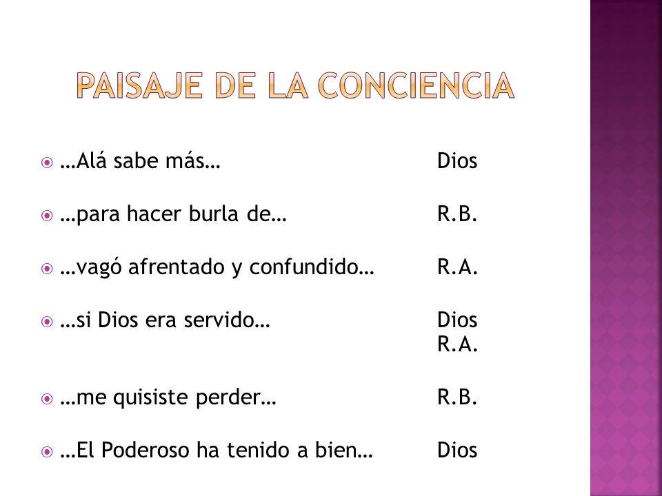 …Alá sabe más…Dios …para hacer burla de…R.B. …vagó afrentado y confundido…R.A. …si Dios era servido…Dios R.A. …me quisiste perder…R.B. …El Poderoso ha