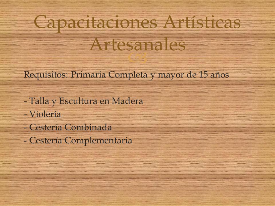 Requisitos: Primaria Completa y mayor de 15 años - Talla y Escultura en Madera - Violería - Cestería Combinada - Cestería Complementaria Capacitacione
