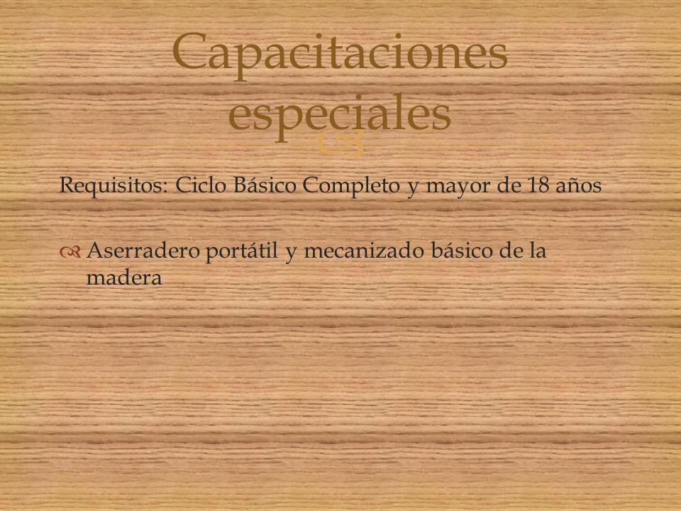 Requisitos: Ciclo Básico Completo y mayor de 18 años Aserradero portátil y mecanizado básico de la madera Capacitaciones especiales