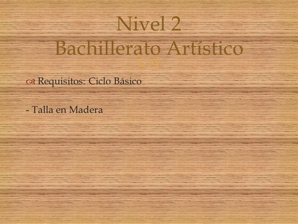 Requisitos: Educación Media Profesional del área - Restauro en Madera Nivel 2 Especializaciones