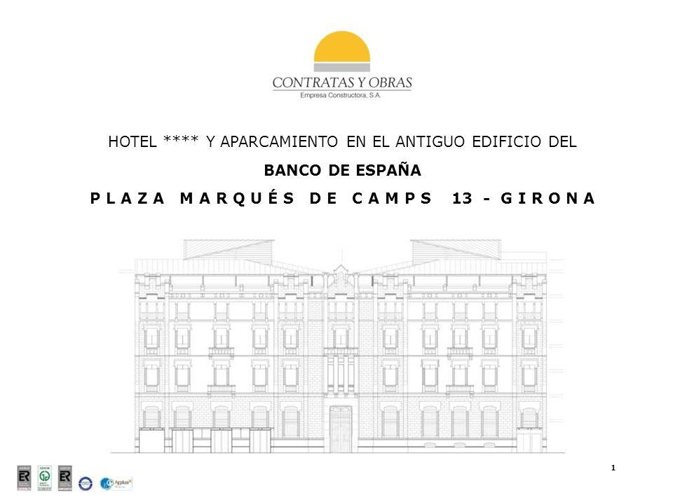 1 HOTEL **** Y APARCAMIENTO EN EL ANTIGUO EDIFICIO DEL BANCO DE ESPAÑA P L A Z A M A R Q U É S D E C A M P S 13 - G I R O N A