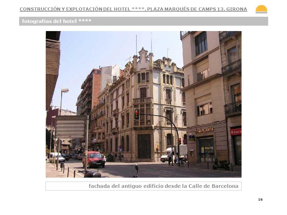 16 fotografías del hotel **** fachada del antiguo edificio desde la Calle de Barcelona CONSTRUCCIÓN Y EXPLOTACIÓN DEL HOTEL ****. PLAZA MARQUÉS DE CAM