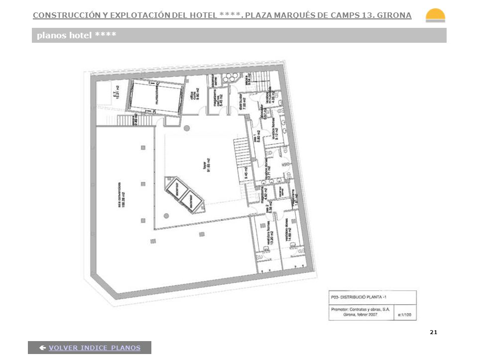 21 planos hotel **** VOLVER INDICE PLANOS CONSTRUCCIÓN Y EXPLOTACIÓN DEL HOTEL ****. PLAZA MARQUÉS DE CAMPS 13. GIRONA