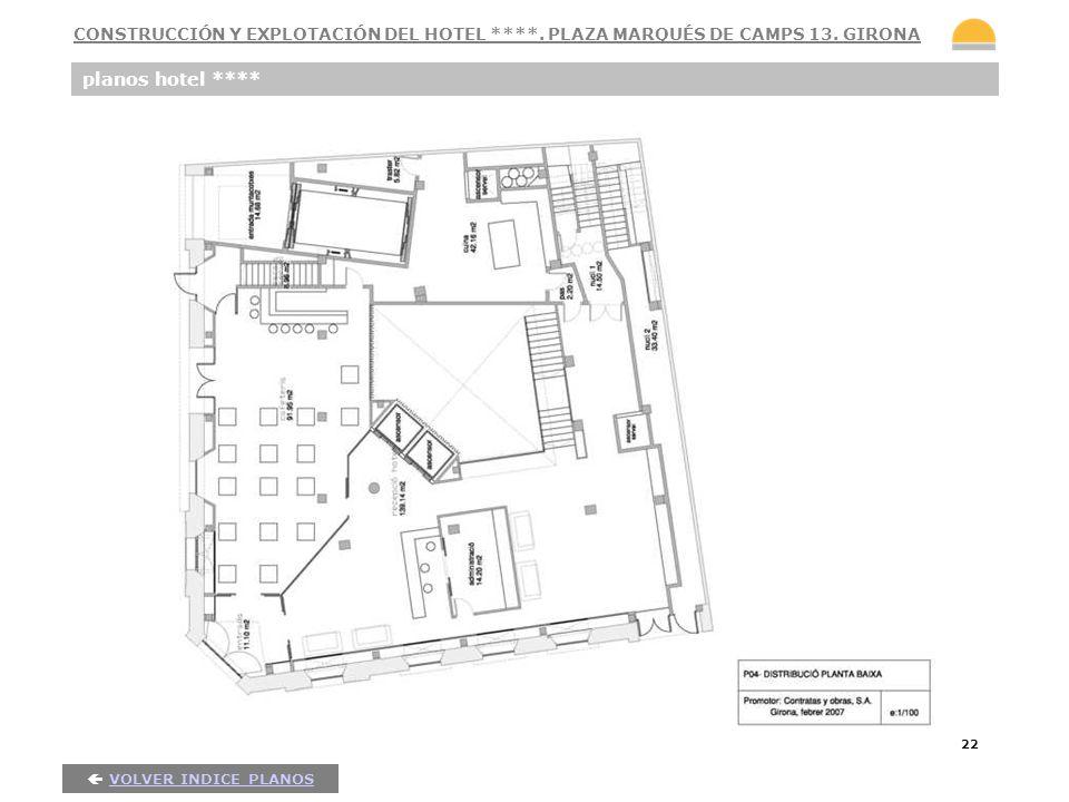 22 planos hotel **** VOLVER INDICE PLANOS CONSTRUCCIÓN Y EXPLOTACIÓN DEL HOTEL ****. PLAZA MARQUÉS DE CAMPS 13. GIRONA