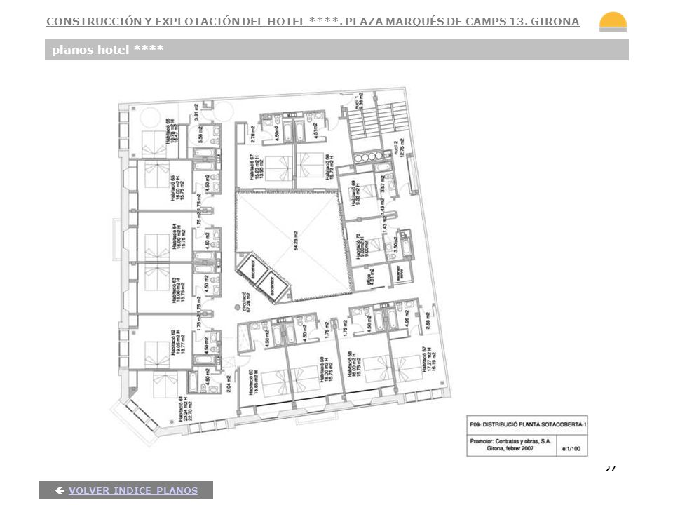 27 planos hotel **** VOLVER INDICE PLANOS CONSTRUCCIÓN Y EXPLOTACIÓN DEL HOTEL ****. PLAZA MARQUÉS DE CAMPS 13. GIRONA