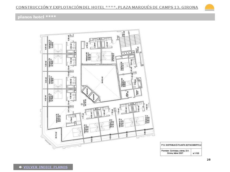 28 planos hotel **** VOLVER INDICE PLANOS CONSTRUCCIÓN Y EXPLOTACIÓN DEL HOTEL ****. PLAZA MARQUÉS DE CAMPS 13. GIRONA