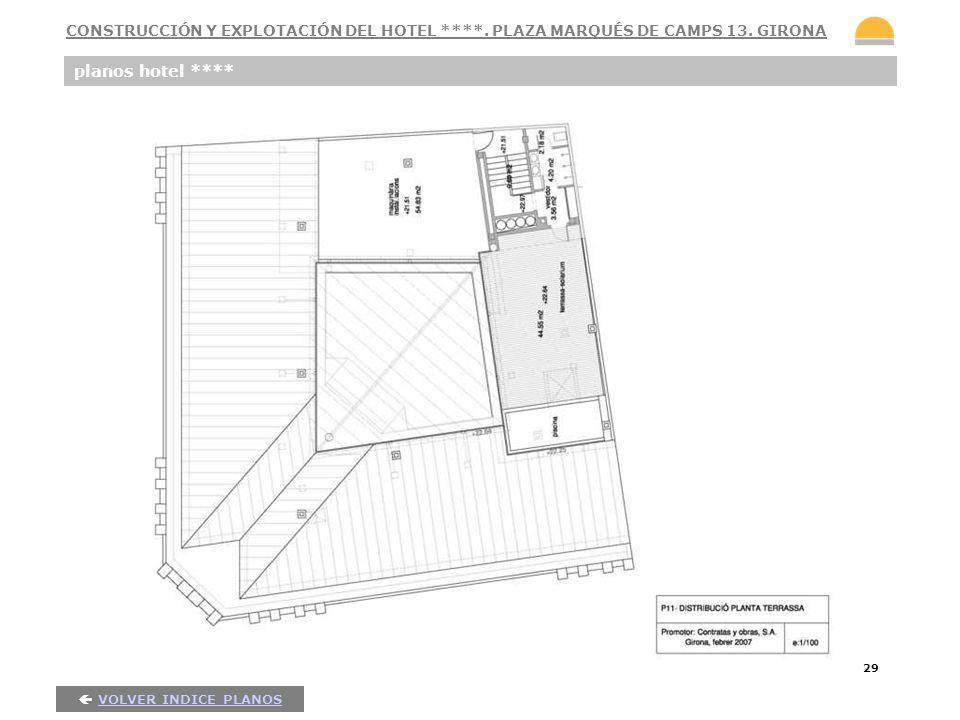 29 planos hotel **** VOLVER INDICE PLANOS CONSTRUCCIÓN Y EXPLOTACIÓN DEL HOTEL ****. PLAZA MARQUÉS DE CAMPS 13. GIRONA