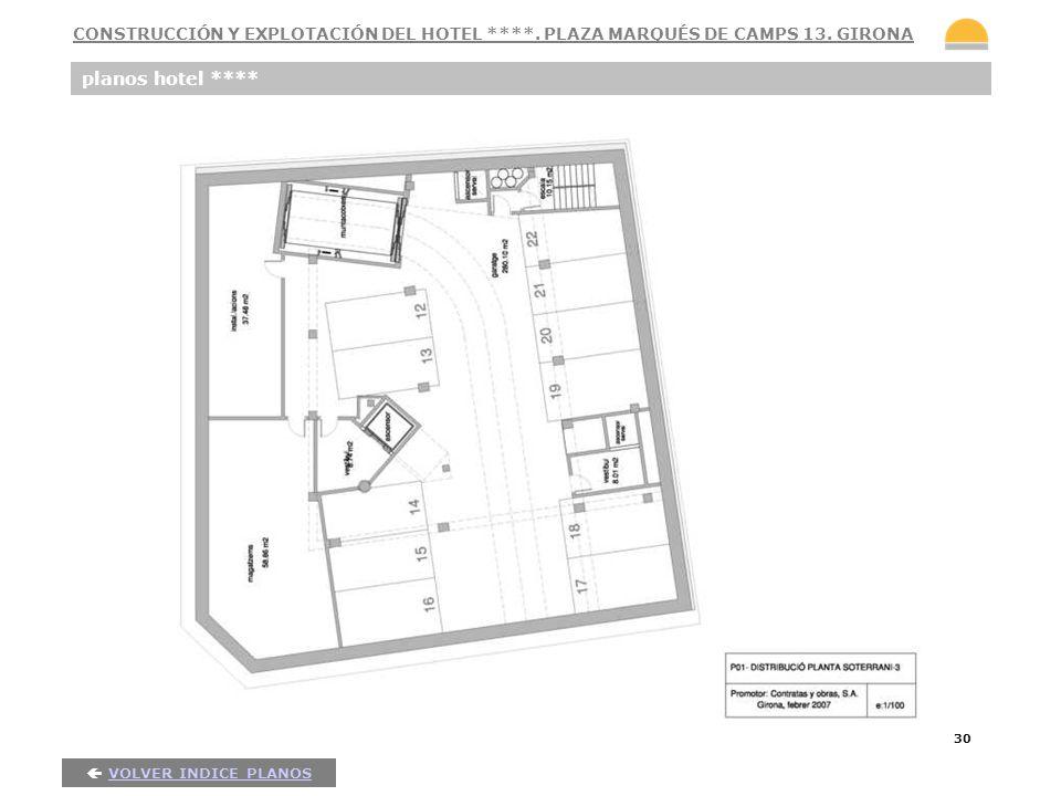 30 planos hotel **** VOLVER INDICE PLANOS CONSTRUCCIÓN Y EXPLOTACIÓN DEL HOTEL ****. PLAZA MARQUÉS DE CAMPS 13. GIRONA