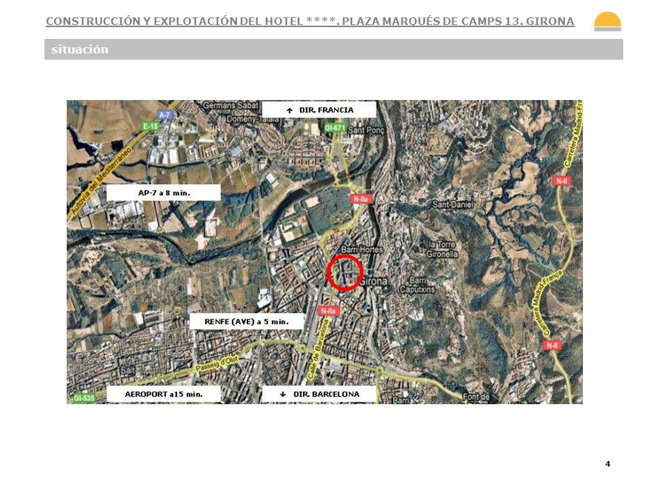 4 situación CONSTRUCCIÓN Y EXPLOTACIÓN DEL HOTEL ****. PLAZA MARQUÉS DE CAMPS 13. GIRONA
