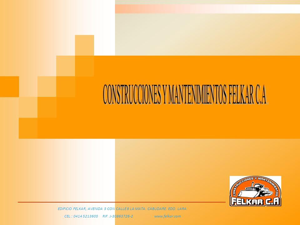 EDIFICIO FELKAR, AVENIDA 3 CON CALLE 8 LA MATA. CABUDARE. EDO. LARA. CEL.: 0414 5213605 RIF. J-30863726-2 www.felkar.com