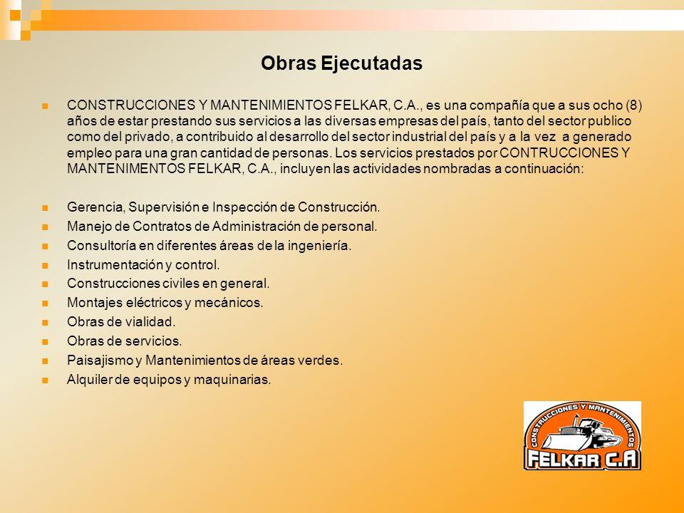 Obras Ejecutadas CONSTRUCCIONES Y MANTENIMIENTOS FELKAR, C.A., es una compañía que a sus ocho (8) años de estar prestando sus servicios a las diversas