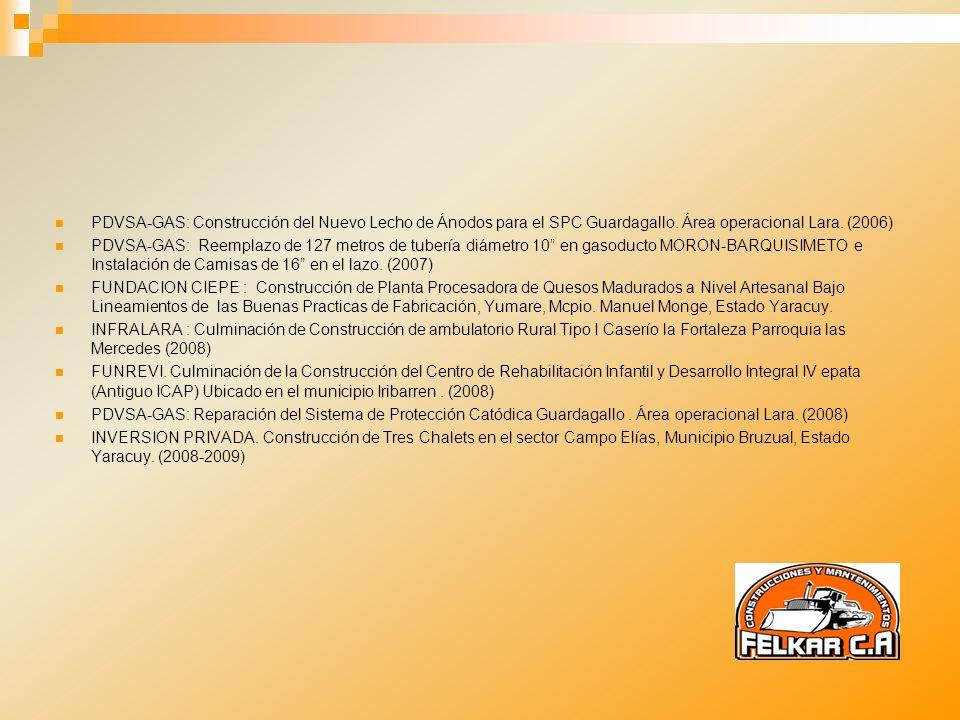 PDVSA-GAS: Construcción del Nuevo Lecho de Ánodos para el SPC Guardagallo. Área operacional Lara. (2006) PDVSA-GAS: Reemplazo de 127 metros de tubería