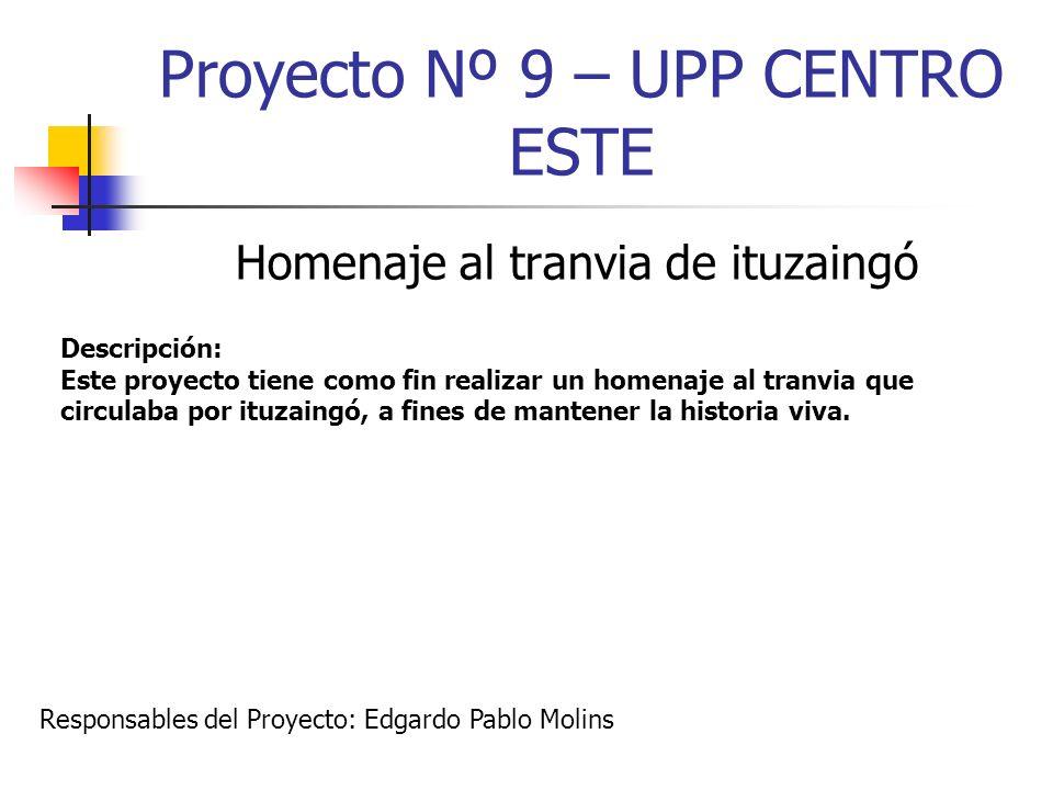 Proyecto Nº 9 – UPP CENTRO ESTE Homenaje al tranvia de ituzaingó Descripción: Este proyecto tiene como fin realizar un homenaje al tranvia que circula