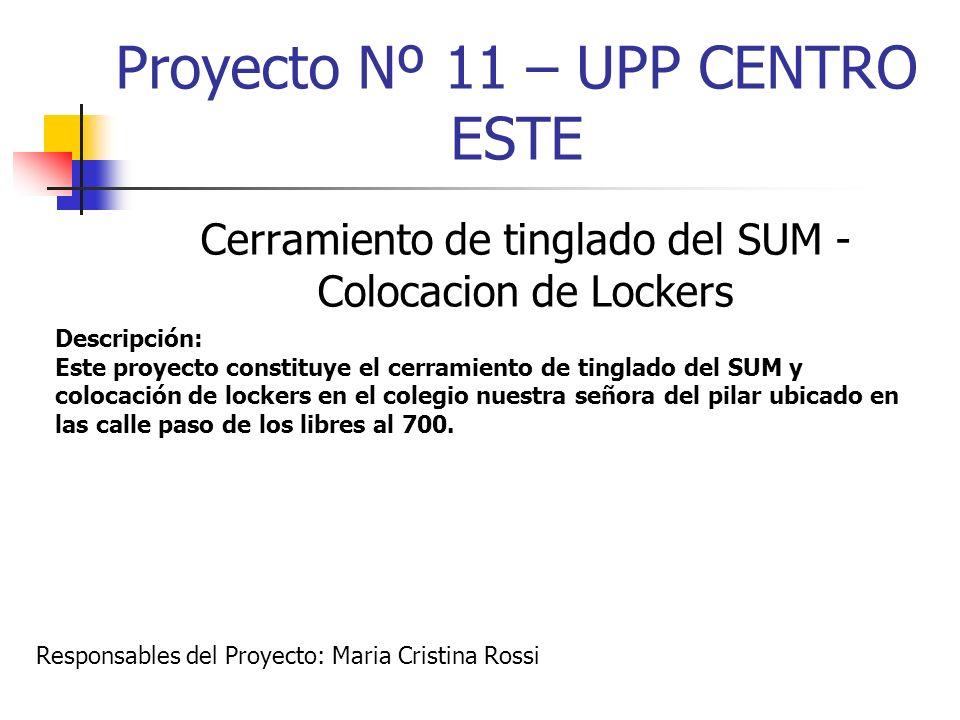 Proyecto Nº 11 – UPP CENTRO ESTE Cerramiento de tinglado del SUM - Colocacion de Lockers Descripción: Este proyecto constituye el cerramiento de tingl