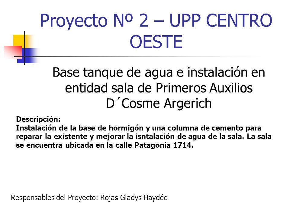 Proyecto Nº 2 – UPP CENTRO OESTE Base tanque de agua e instalación en entidad sala de Primeros Auxilios D´Cosme Argerich Descripción: Instalación de l