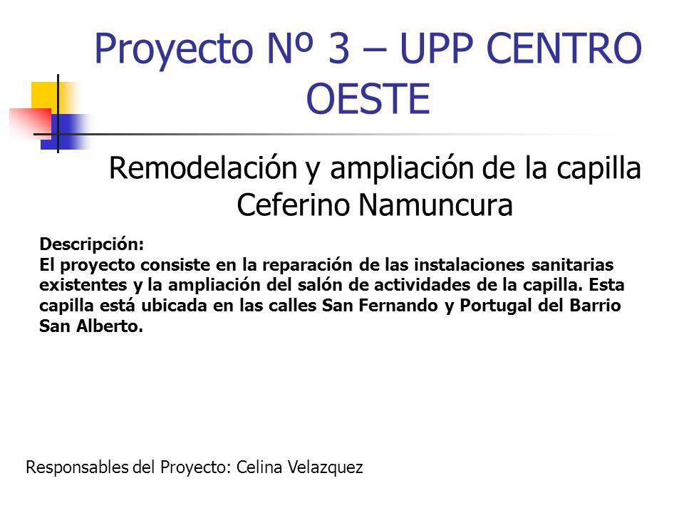 Proyecto Nº 3 – UPP CENTRO OESTE Remodelación y ampliación de la capilla Ceferino Namuncura Descripción: El proyecto consiste en la reparación de las