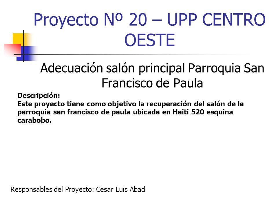 Proyecto Nº 20 – UPP CENTRO OESTE Adecuación salón principal Parroquia San Francisco de Paula Descripción: Este proyecto tiene como objetivo la recupe