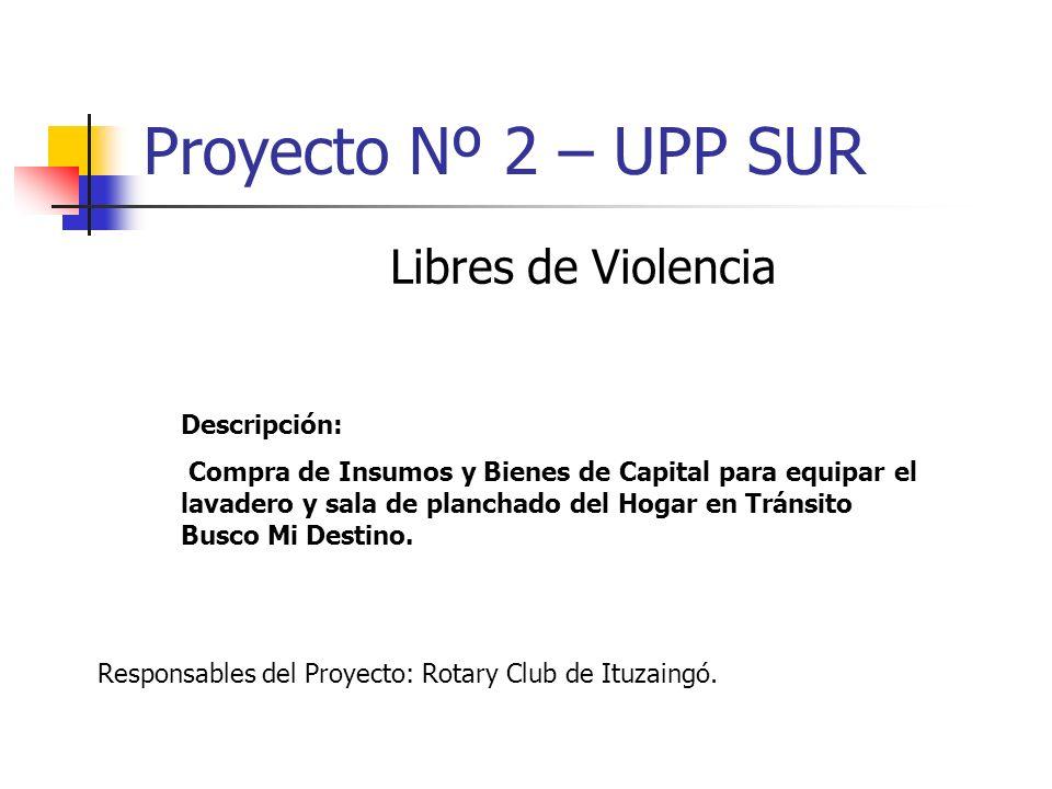 Proyecto Nº 2 – UPP SUR Libres de Violencia Descripción: Compra de Insumos y Bienes de Capital para equipar el lavadero y sala de planchado del Hogar
