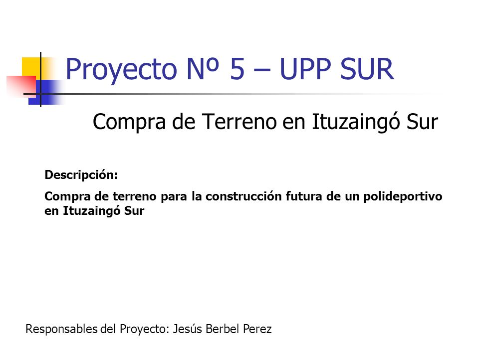Proyecto Nº 5 – UPP SUR Compra de Terreno en Ituzaingó Sur Descripción: Compra de terreno para la construcción futura de un polideportivo en Ituzaingó
