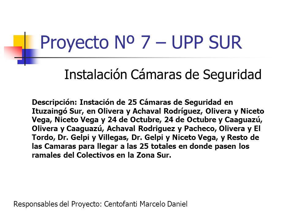 Proyecto Nº 7 – UPP SUR Instalación Cámaras de Seguridad Descripción: Instación de 25 Cámaras de Seguridad en Ituzaingó Sur, en Olivera y Achaval Rodr