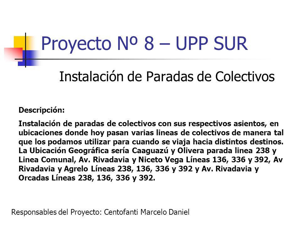 Proyecto Nº 8 – UPP SUR Instalación de Paradas de Colectivos Descripción: Instalación de paradas de colectivos con sus respectivos asientos, en ubicac
