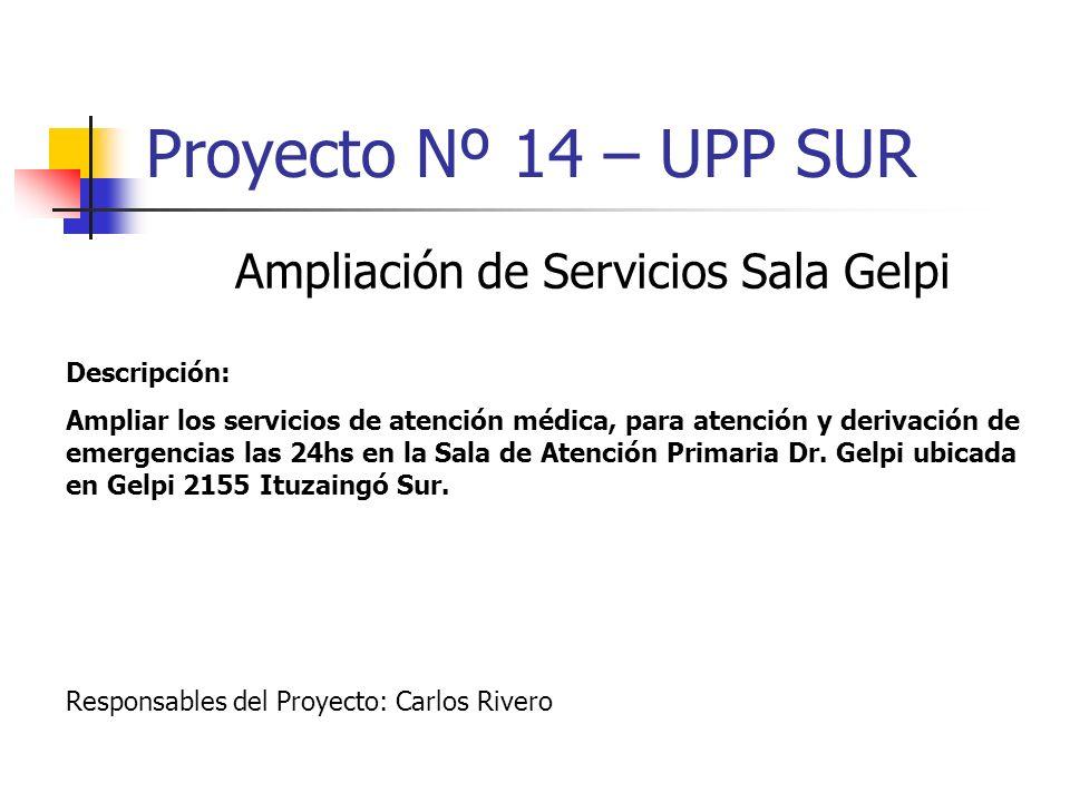 Proyecto Nº 14 – UPP SUR Ampliación de Servicios Sala Gelpi Descripción: Ampliar los servicios de atención médica, para atención y derivación de emerg
