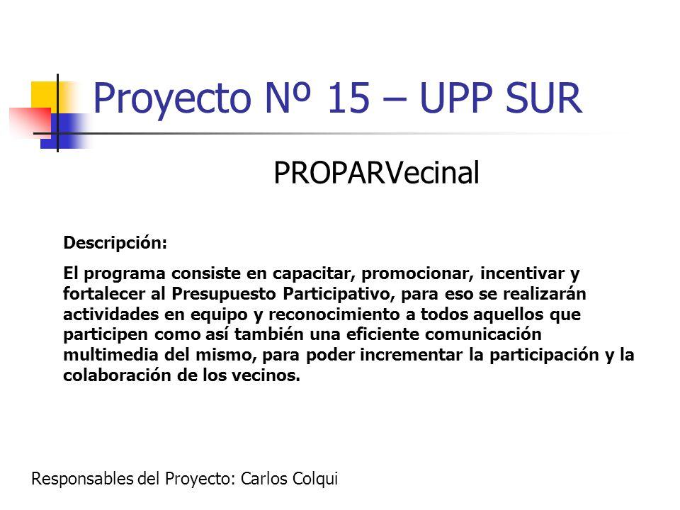 Proyecto Nº 15 – UPP SUR PROPARVecinal Descripción: El programa consiste en capacitar, promocionar, incentivar y fortalecer al Presupuesto Participati