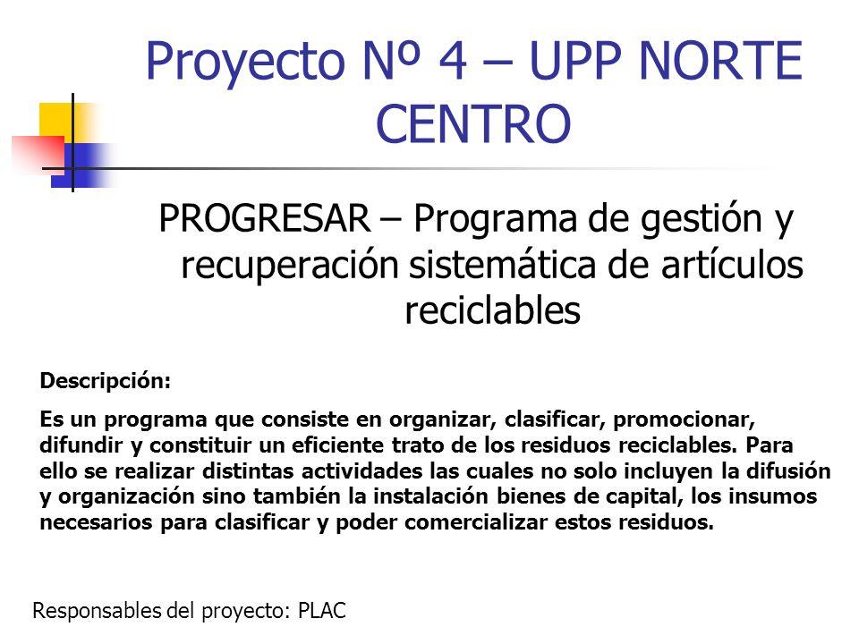 Proyecto Nº 4 – UPP NORTE CENTRO PROGRESAR – Programa de gestión y recuperación sistemática de artículos reciclables Descripción: Es un programa que c
