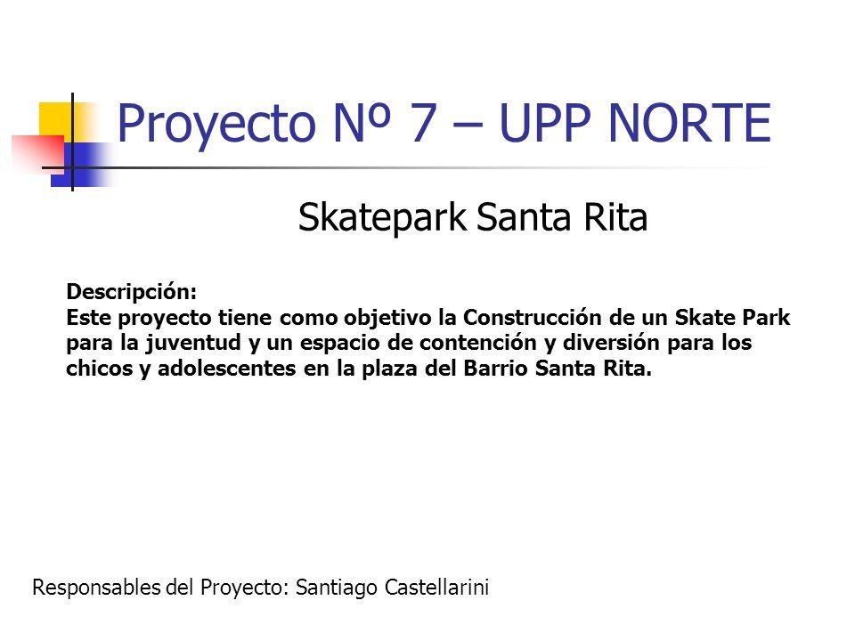 Proyecto Nº 7 – UPP NORTE Skatepark Santa Rita Descripción: Este proyecto tiene como objetivo la Construcción de un Skate Park para la juventud y un e