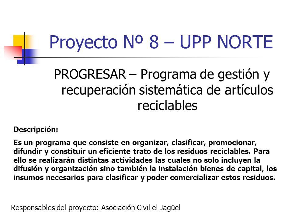 Proyecto Nº 4 – UPP NORTE CENTRO PROGRESAR – Programa de gestión y recuperación sistemática de artículos reciclables Descripción: Es un programa que consiste en organizar, clasificar, promocionar, difundir y constituir un eficiente trato de los residuos reciclables.