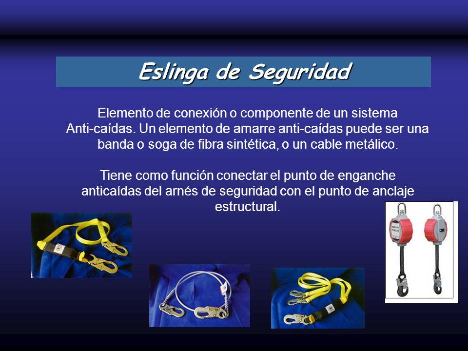 Elemento de conexión o componente de un sistema Anti-caídas. Un elemento de amarre anti-caídas puede ser una banda o soga de fibra sintética, o un cab