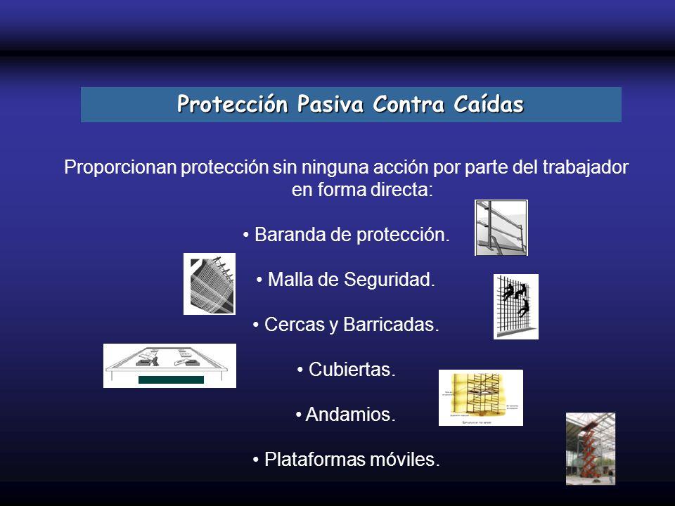 Protección Pasiva Contra Caídas Proporcionan protección sin ninguna acción por parte del trabajador en forma directa: Baranda de protección. Malla de