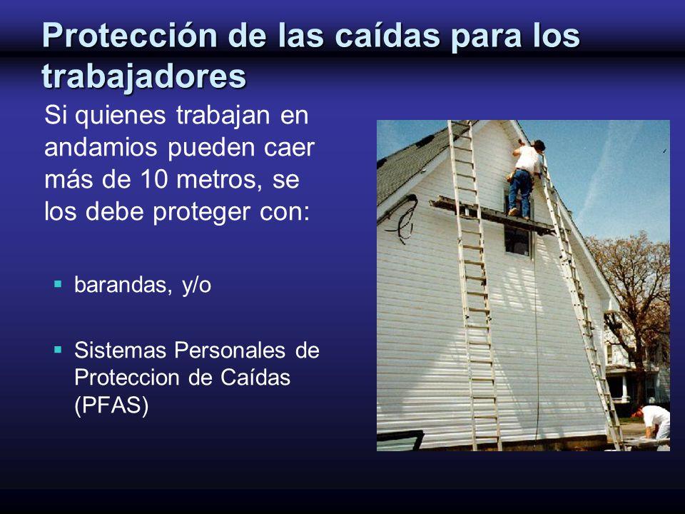 Protección de las caídas para los trabajadores Si quienes trabajan en andamios pueden caer más de 10 metros, se los debe proteger con: barandas, y/o S