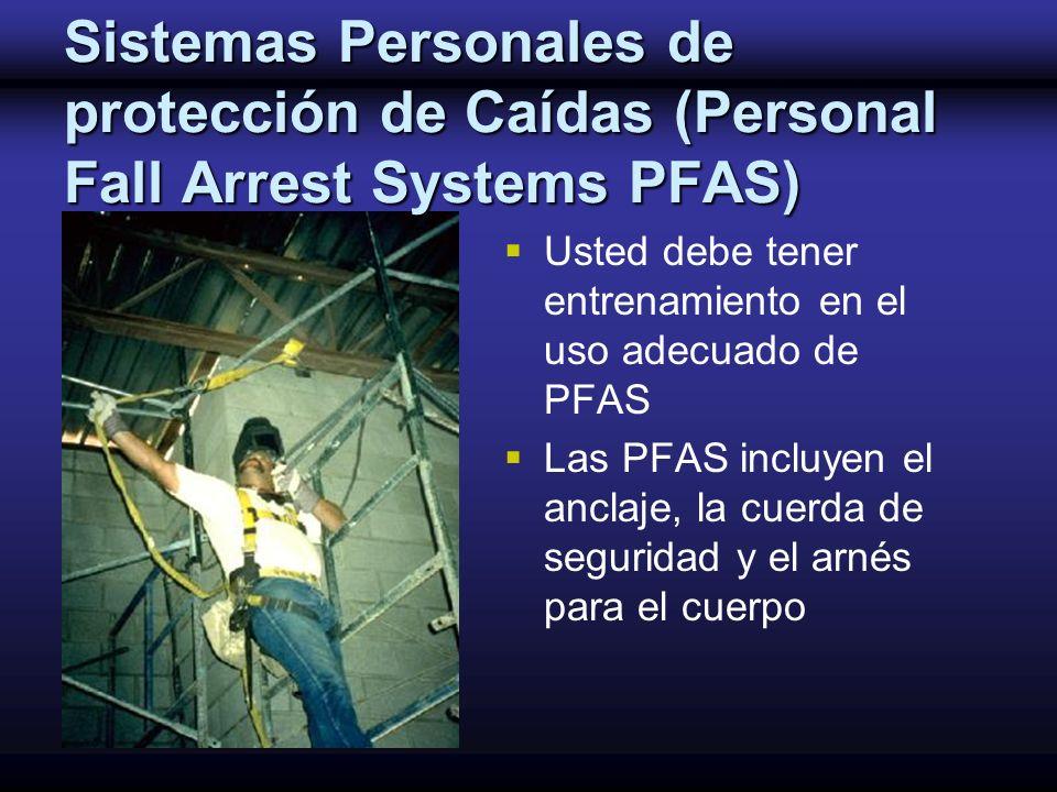 Usted debe tener entrenamiento en el uso adecuado de PFAS Las PFAS incluyen el anclaje, la cuerda de seguridad y el arnés para el cuerpo Sistemas Pers