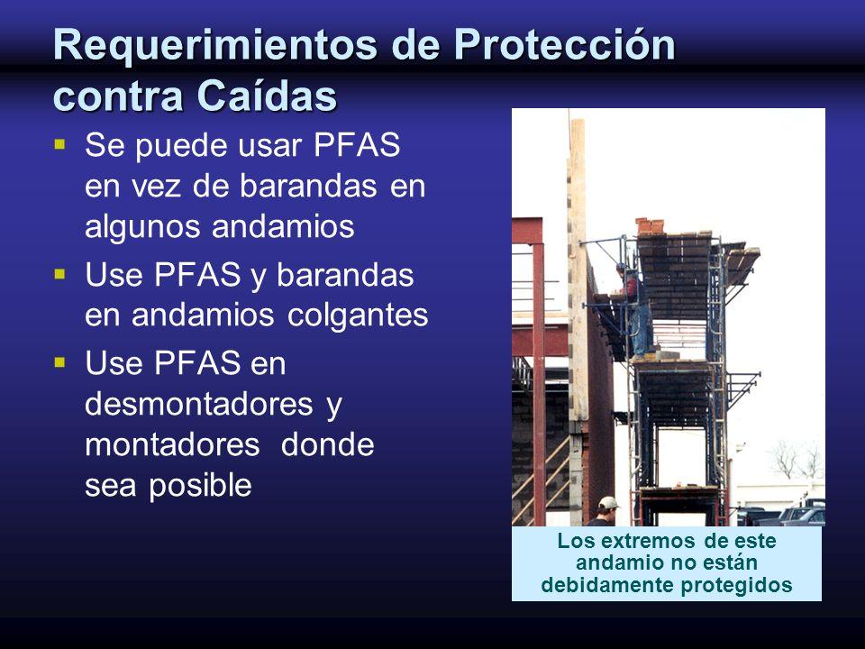 Requerimientos de Protección contra Caídas Se puede usar PFAS en vez de barandas en algunos andamios Use PFAS y barandas en andamios colgantes Use PFA