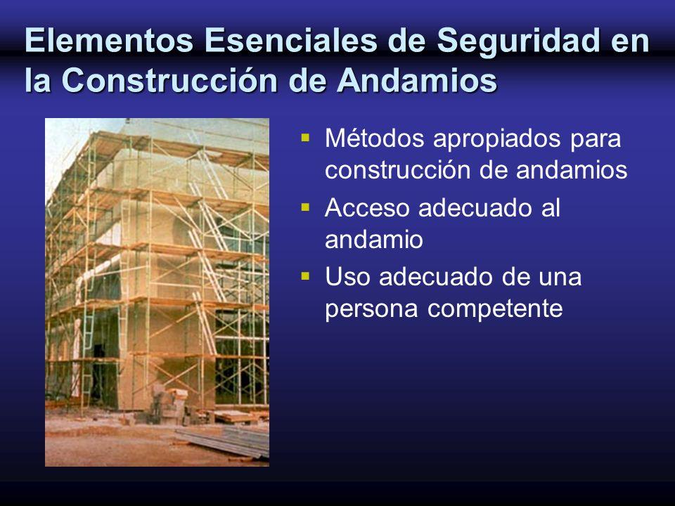 Elementos Esenciales de Seguridad en la Construcción de Andamios Métodos apropiados para construcción de andamios Acceso adecuado al andamio Uso adecu