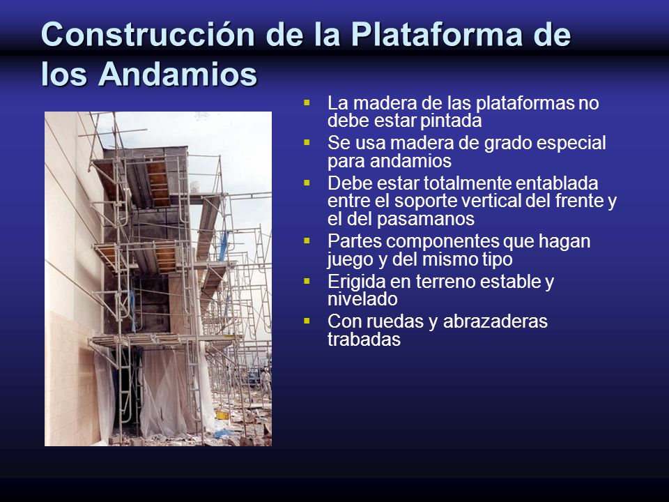 Construcción de la Plataforma de los Andamios La madera de las plataformas no debe estar pintada Se usa madera de grado especial para andamios Debe es